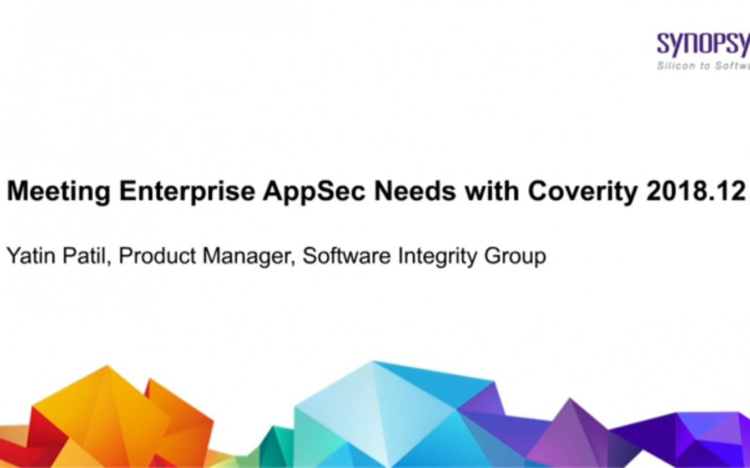 Meeting Enterprise AppSec Needs With Coverity 2018.12